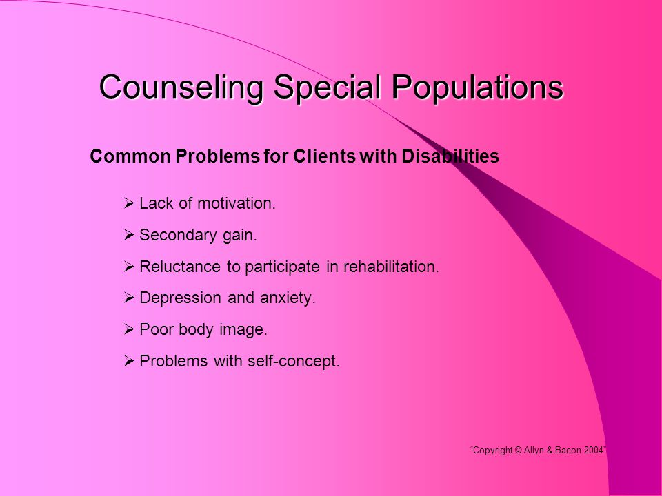 Counseling Special Populations Common Problems for Clients with Disabilities  Lack of motivation.