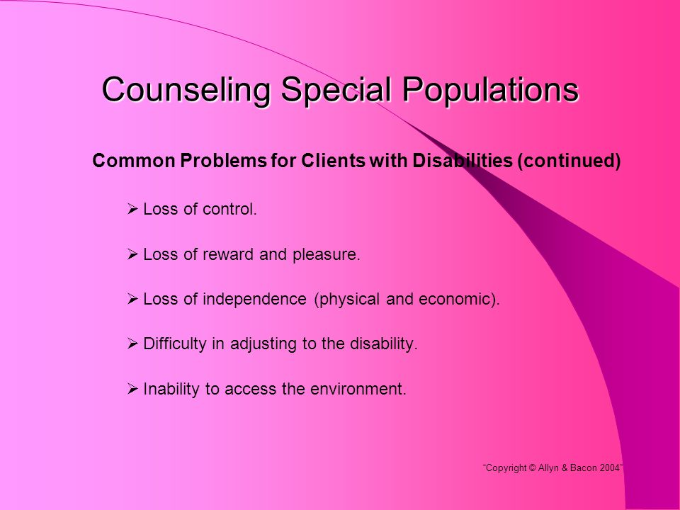 Counseling Special Populations Common Problems for Clients with Disabilities (continued)  Loss of control.