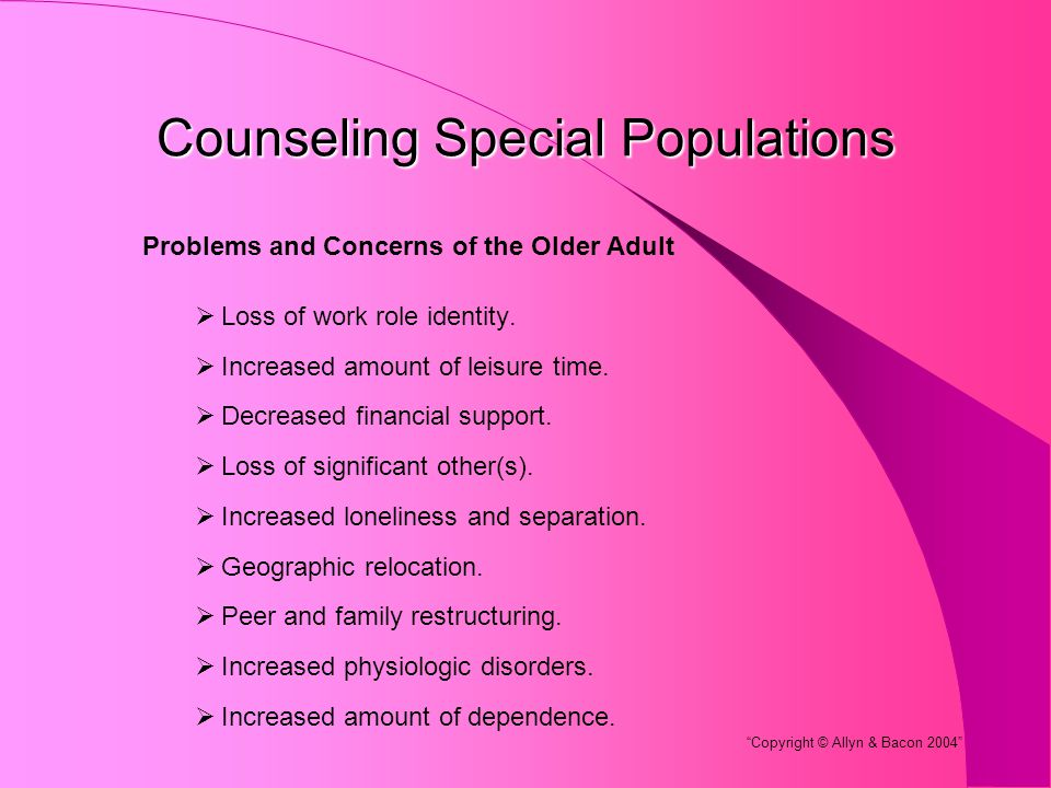 Counseling Special Populations Problems and Concerns of the Older Adult  Loss of work role identity.