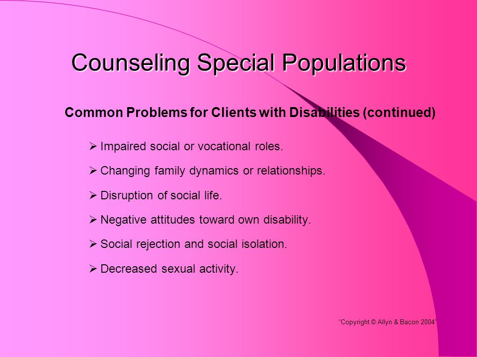 Counseling Special Populations Common Problems for Clients with Disabilities (continued)  Impaired social or vocational roles.