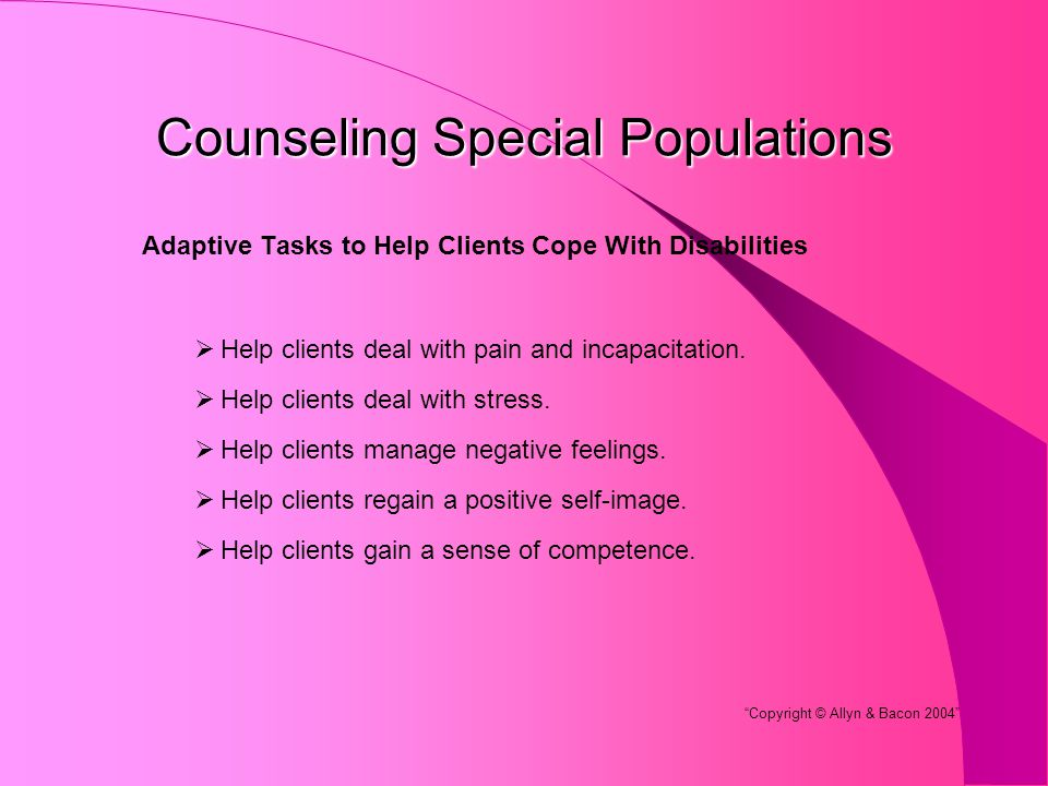Counseling Special Populations Adaptive Tasks to Help Clients Cope With Disabilities  Help clients deal with pain and incapacitation.