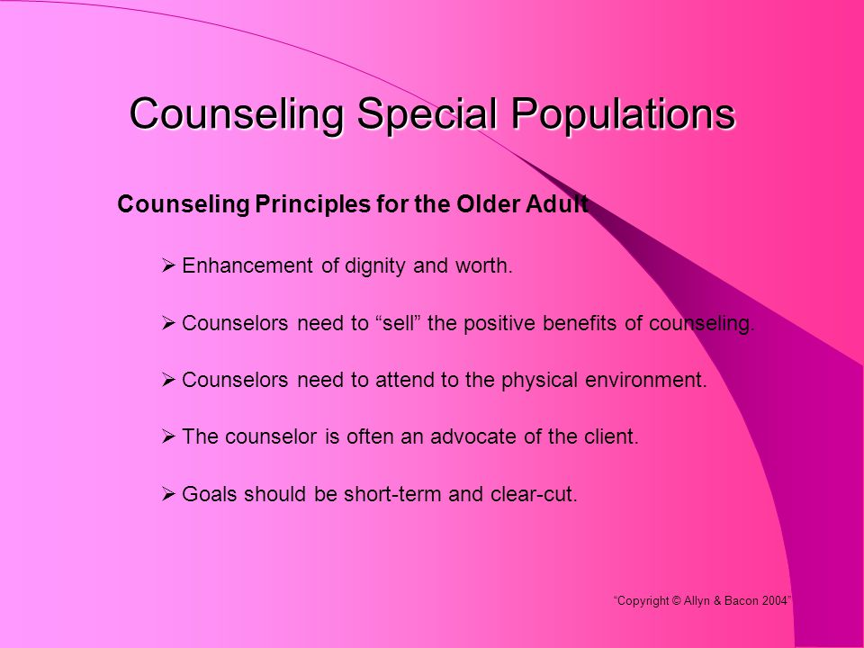 Counseling Special Populations Counseling Principles for the Older Adult  Enhancement of dignity and worth.