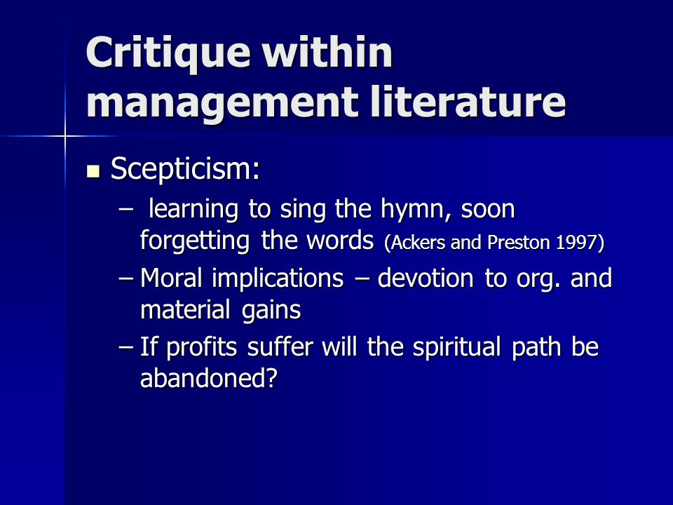 Critique within management literature Scepticism: Scepticism: – learning to sing the hymn, soon forgetting the words (Ackers and Preston 1997) –Moral