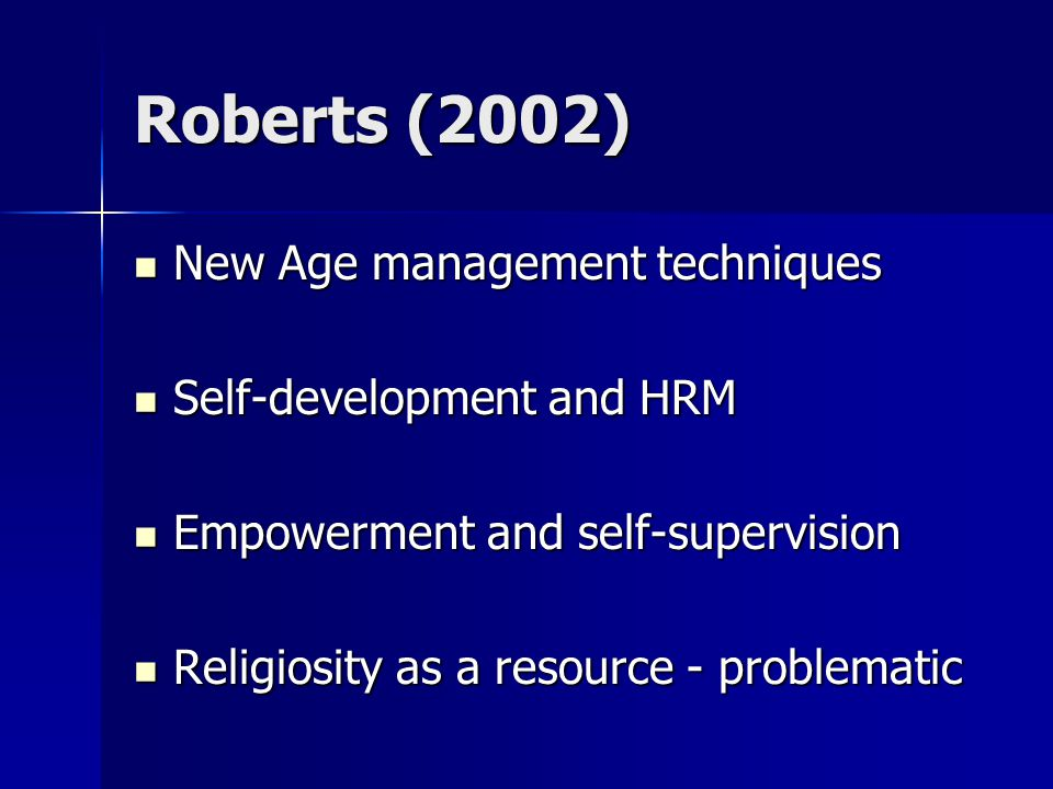 Roberts (2002) New Age management techniques New Age management techniques Self-development and HRM Self-development and HRM Empowerment and self-supe