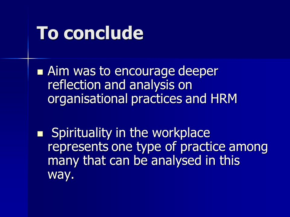 To conclude Aim was to encourage deeper reflection and analysis on organisational practices and HRM Aim was to encourage deeper reflection and analysi