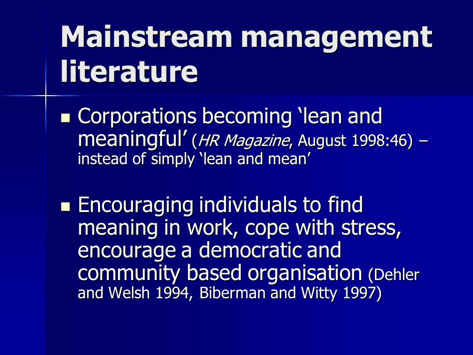 Mainstream management literature Corporations becoming 'lean and meaningful' (HR Magazine, August 1998:46) – instead of simply 'lean and mean' Corpora
