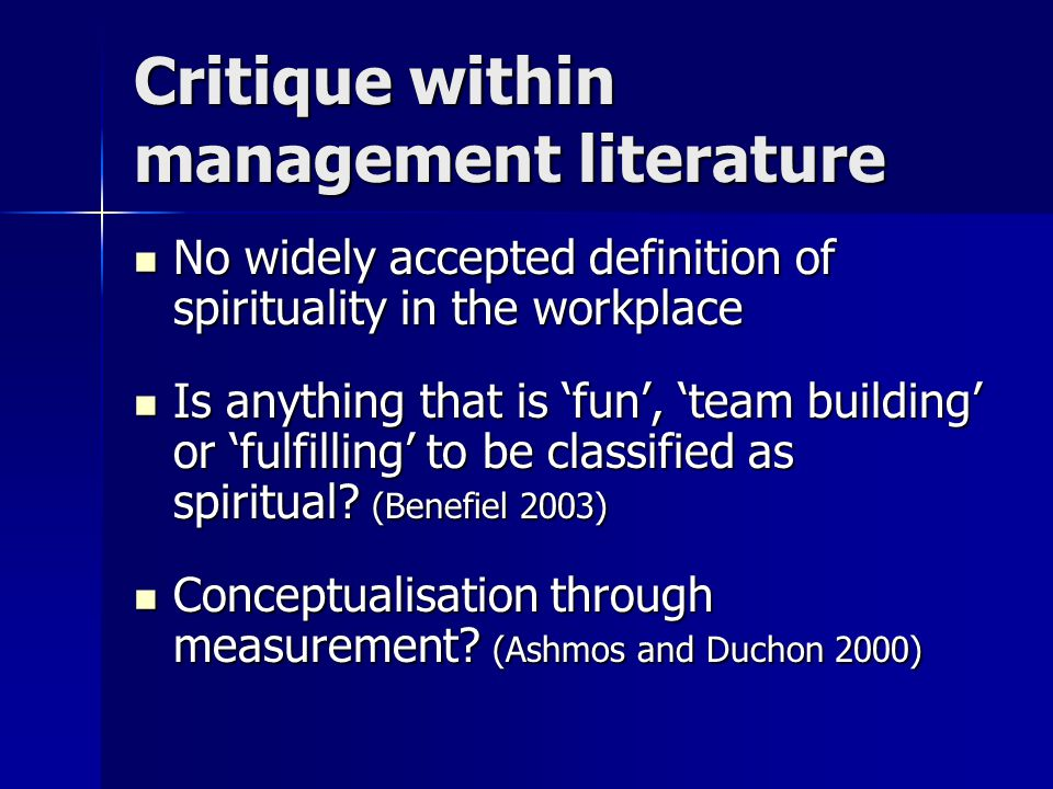Critique within management literature No widely accepted definition of spirituality in the workplace No widely accepted definition of spirituality in