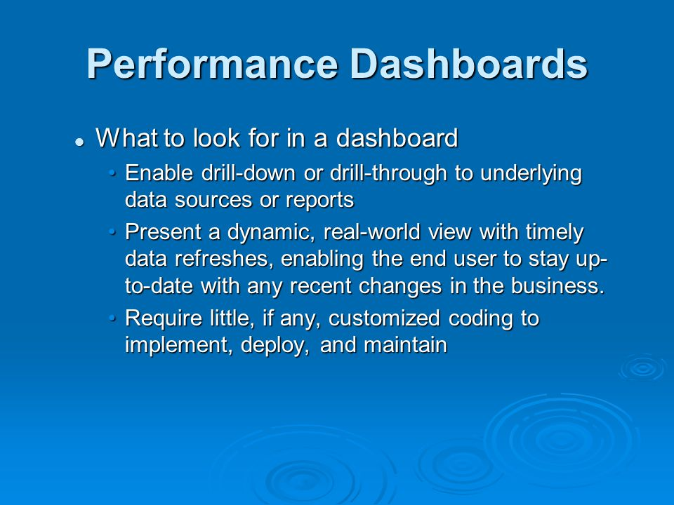 Performance Dashboards What to look for in a dashboard What to look for in a dashboard Enable drill-down or drill-through to underlying data sources o