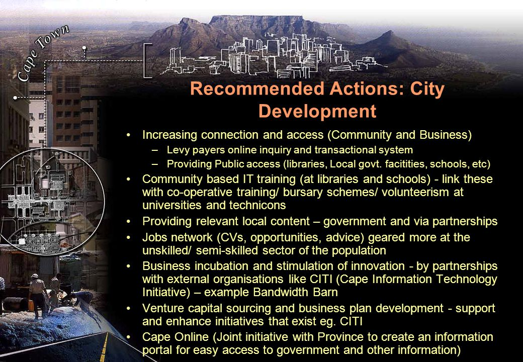 Recommended Actions: City Development Increasing connection and access (Community and Business) –Levy payers online inquiry and transactional system –Providing Public access (libraries, Local govt.