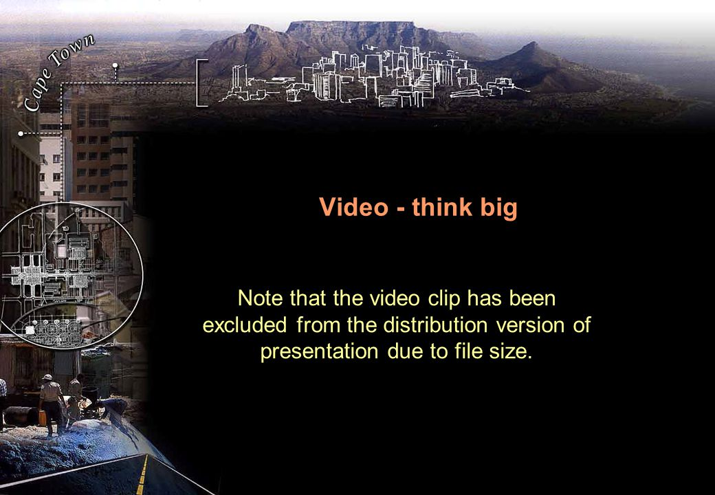 Video - think big Note that the video clip has been excluded from the distribution version of presentation due to file size.