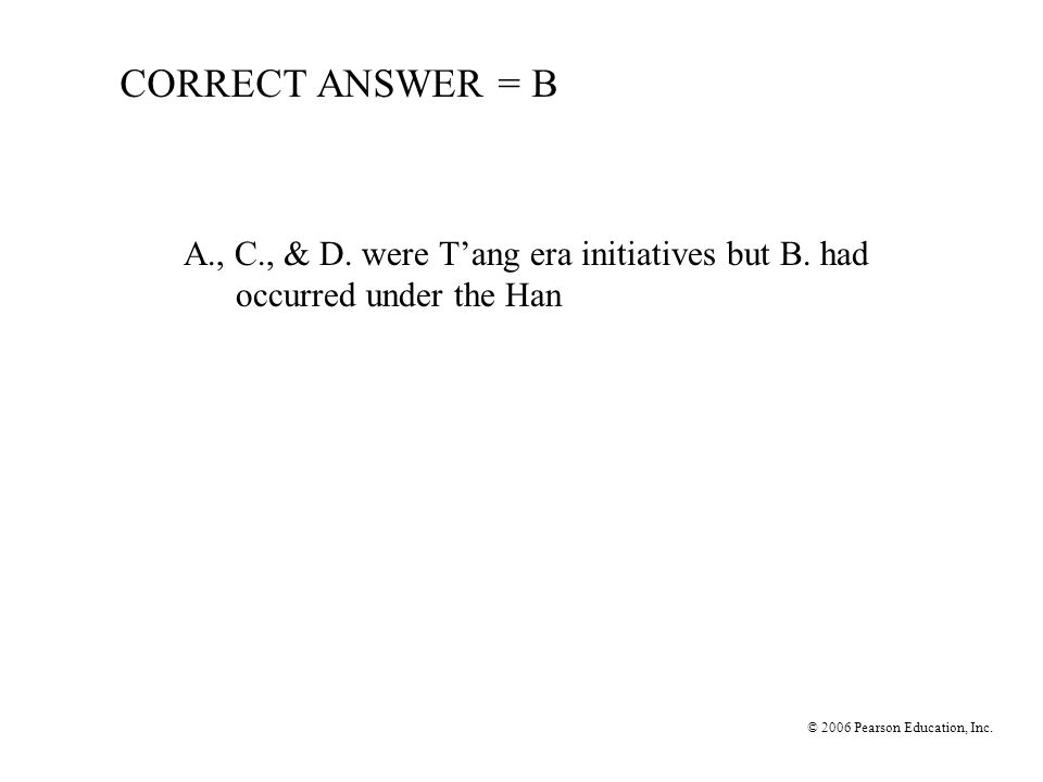© 2006 Pearson Education, Inc. CORRECT ANSWER = B A., C., & D.