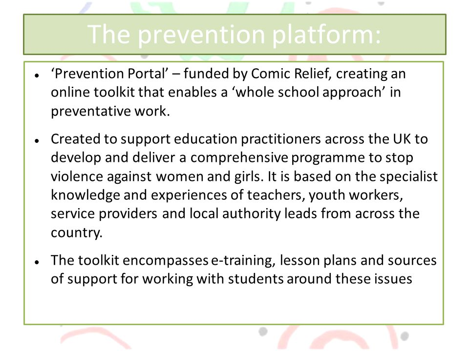 The prevention platform: 'Prevention Portal' – funded by Comic Relief, creating an online toolkit that enables a 'whole school approach' in preventative work.