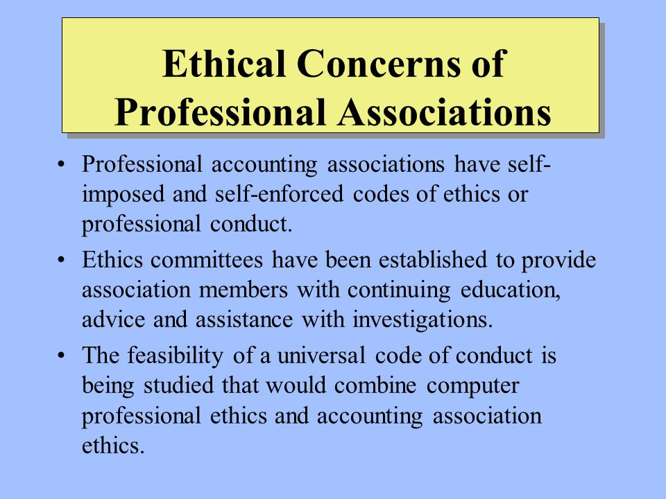Ethical Concerns of Professional Associations Professional accounting associations have self- imposed and self-enforced codes of ethics or professional conduct.