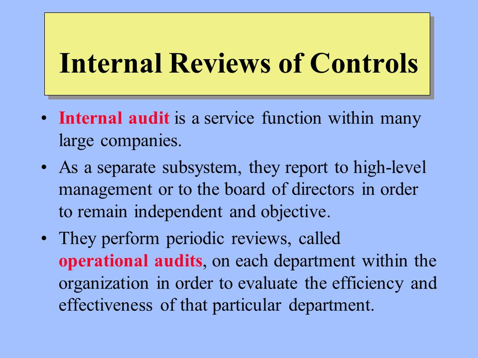 Internal Reviews of Controls Internal audit is a service function within many large companies.