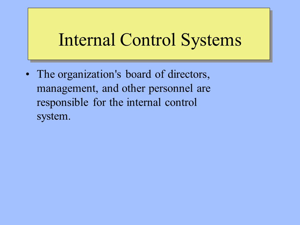 Internal Control Systems The organization s board of directors, management, and other personnel are responsible for the internal control system.