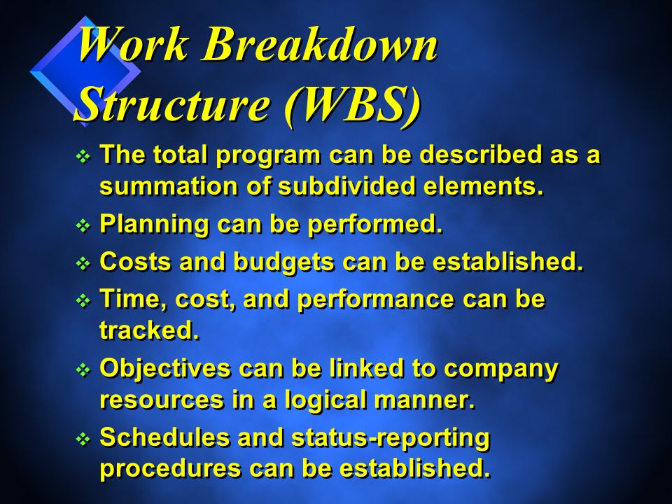 Work Breakdown Structure (WBS) v The total program can be described as a summation of subdivided elements.