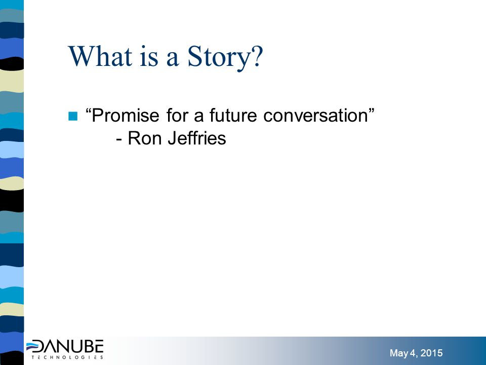 May 4, 2015 What is a Story Promise for a future conversation - Ron Jeffries