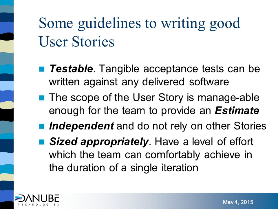 May 4, 2015 Some guidelines to writing good User Stories Testable.
