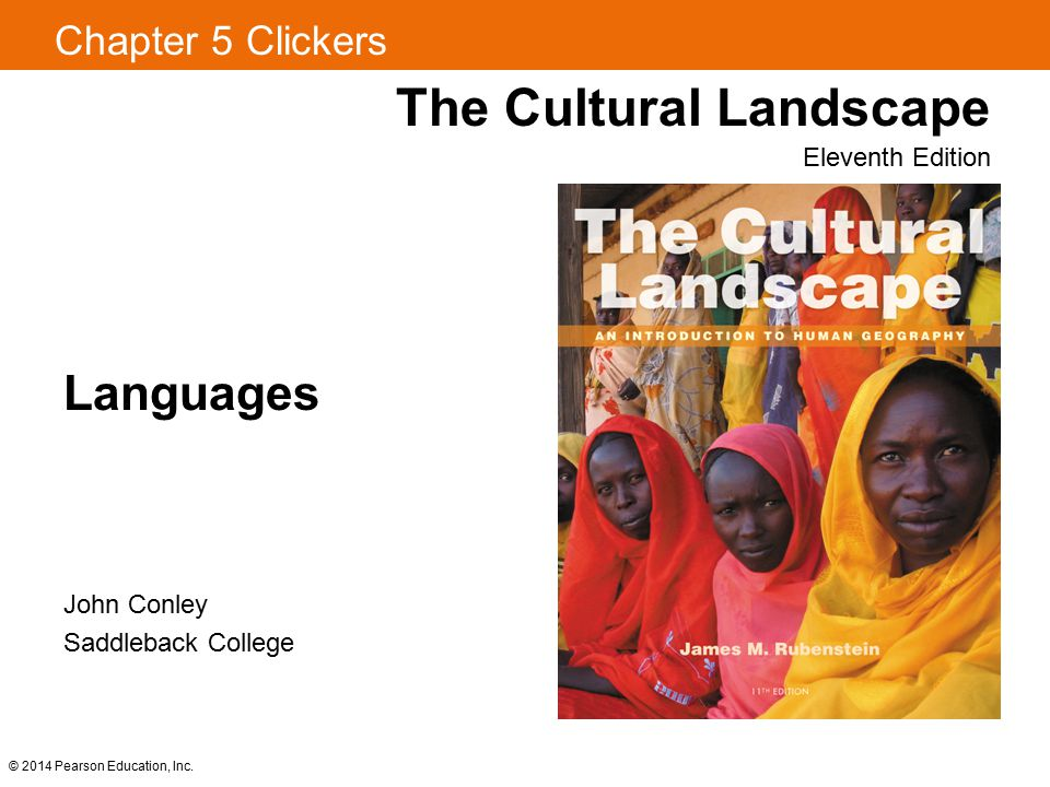 Chapter 5 Clickers The Cultural Landscape Eleventh Edition Languages © 2014 Pearson Education, Inc. John Conley Saddleback College