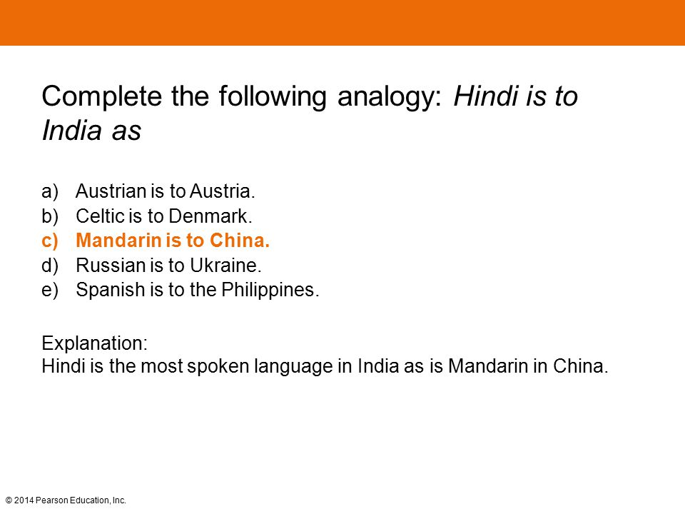© 2014 Pearson Education, Inc. Complete the following analogy: Hindi is to India as a) Austrian is to Austria. b) Celtic is to Denmark. c)Mandarin is