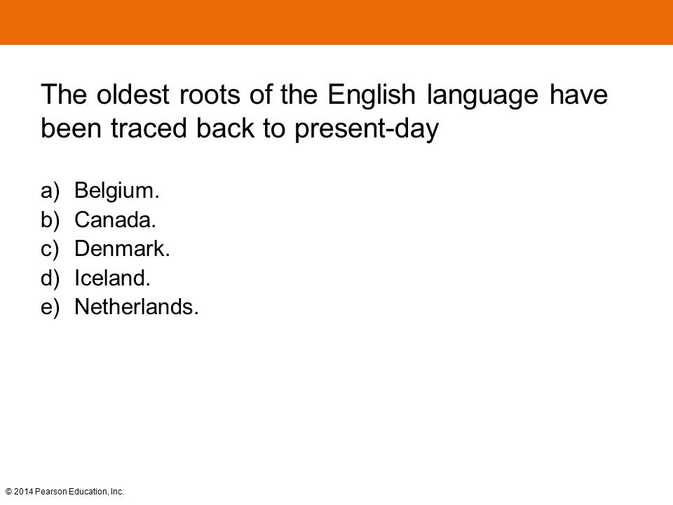The oldest roots of the English language have been traced back to present-day a) Belgium. b) Canada. c) Denmark. d) Iceland. e) Netherlands.