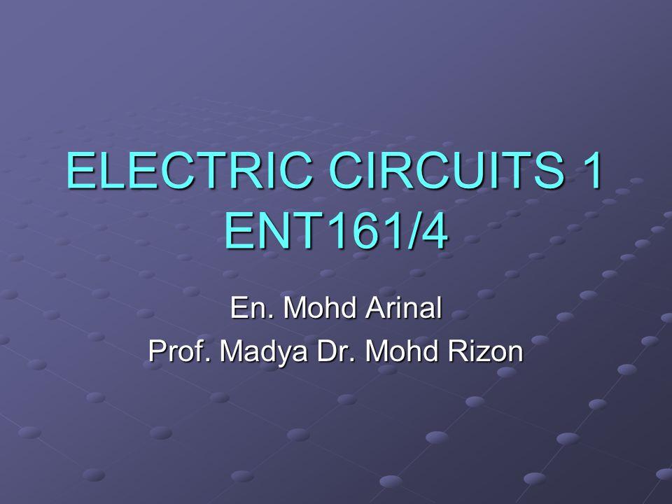ELECTRIC CIRCUITS 1 ENT161/4 En. Mohd Arinal Prof. Madya Dr. Mohd Rizon