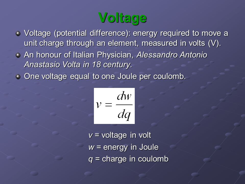 Voltage Voltage (potential difference): energy required to move a unit charge through an element, measured in volts (V).