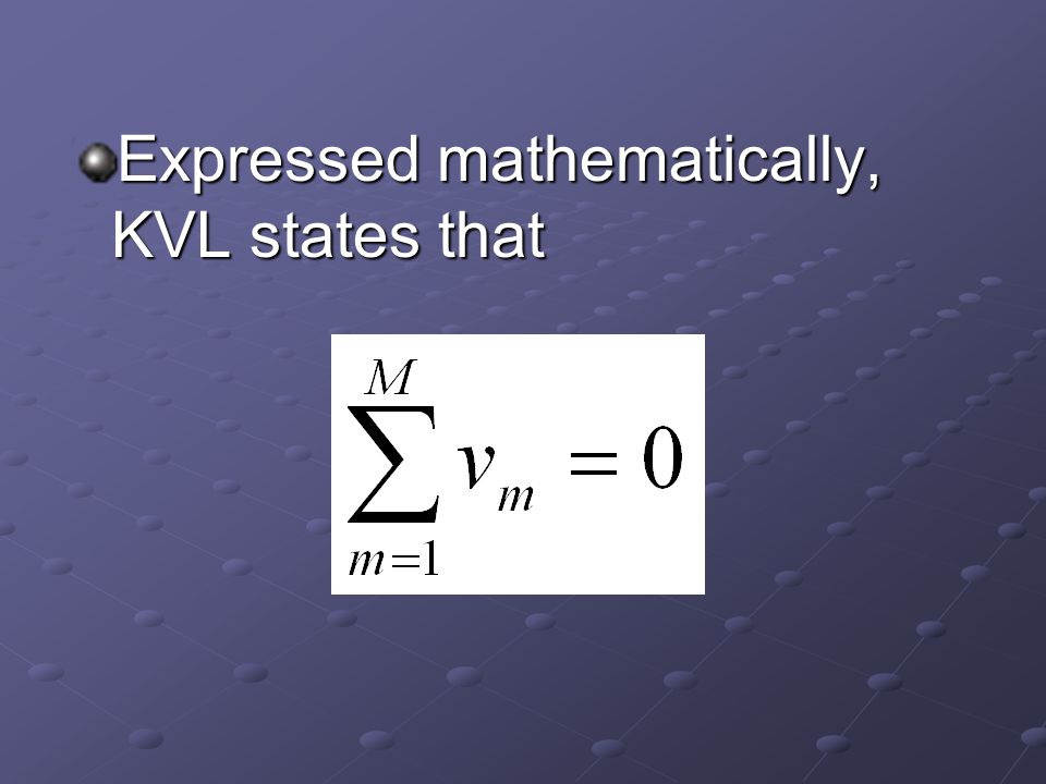 Expressed mathematically, KVL states that