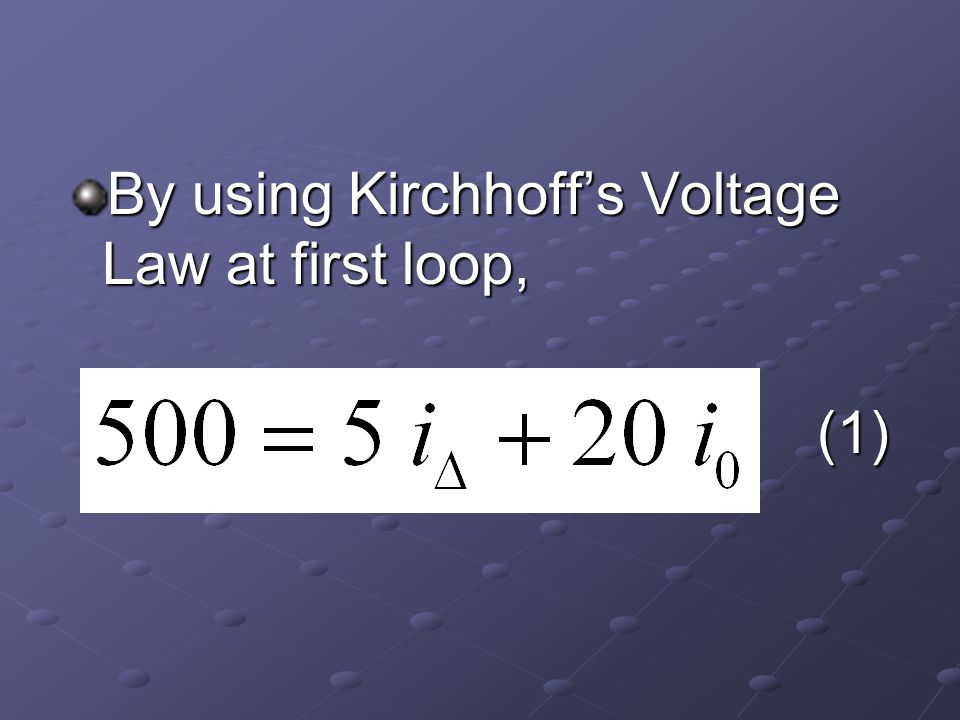 By using Kirchhoff's Voltage Law at first loop, (1) (1)