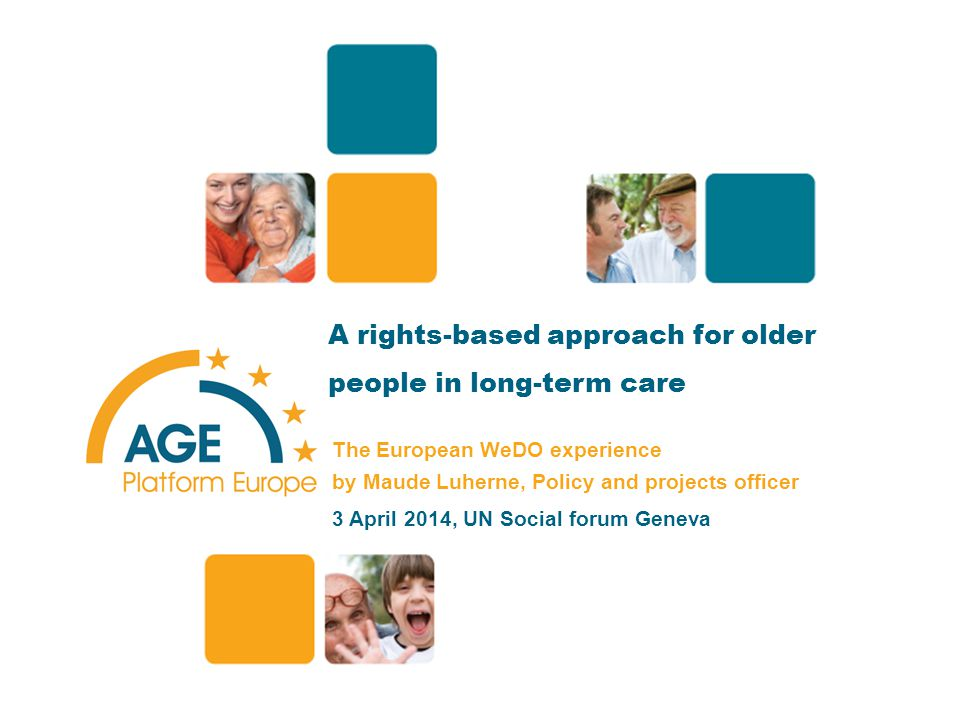 A rights-based approach for older people in long-term care The European WeDO experience by Maude Luherne, Policy and projects officer 3 April 2014, UN Social forum Geneva 1