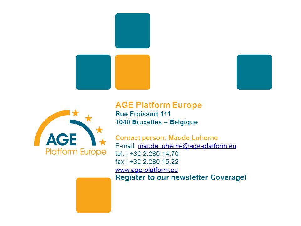 AGE Platform Europe Rue Froissart 111 1040 Bruxelles – Belgique Contact person: Maude Luherne E-mail: maude.luherne@age-platform.eumaude.luherne@age-platform.eu tel.