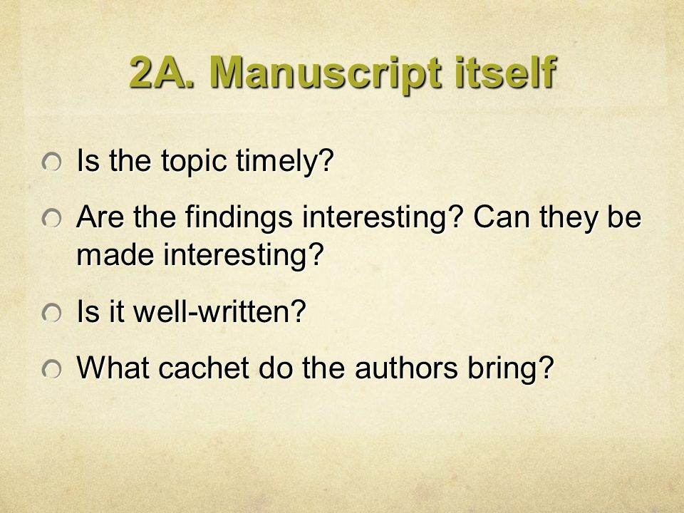 2A. Manuscript itself Is the topic timely? Are the findings interesting? Can they be made interesting? Is it well-written? What cachet do the authors