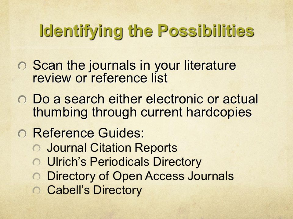 Identifying the Possibilities Scan the journals in your literature review or reference list Do a search either electronic or actual thumbing through c