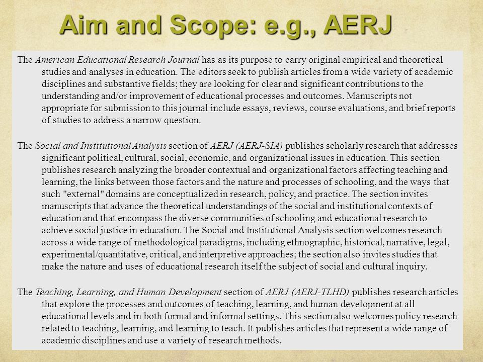 Aim and Scope: e.g., AERJ The American Educational Research Journal has as its purpose to carry original empirical and theoretical studies and analyse