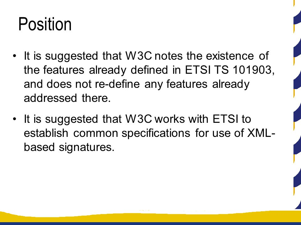 Position It is suggested that W3C notes the existence of the features already defined in ETSI TS 101903, and does not re-define any features already addressed there.