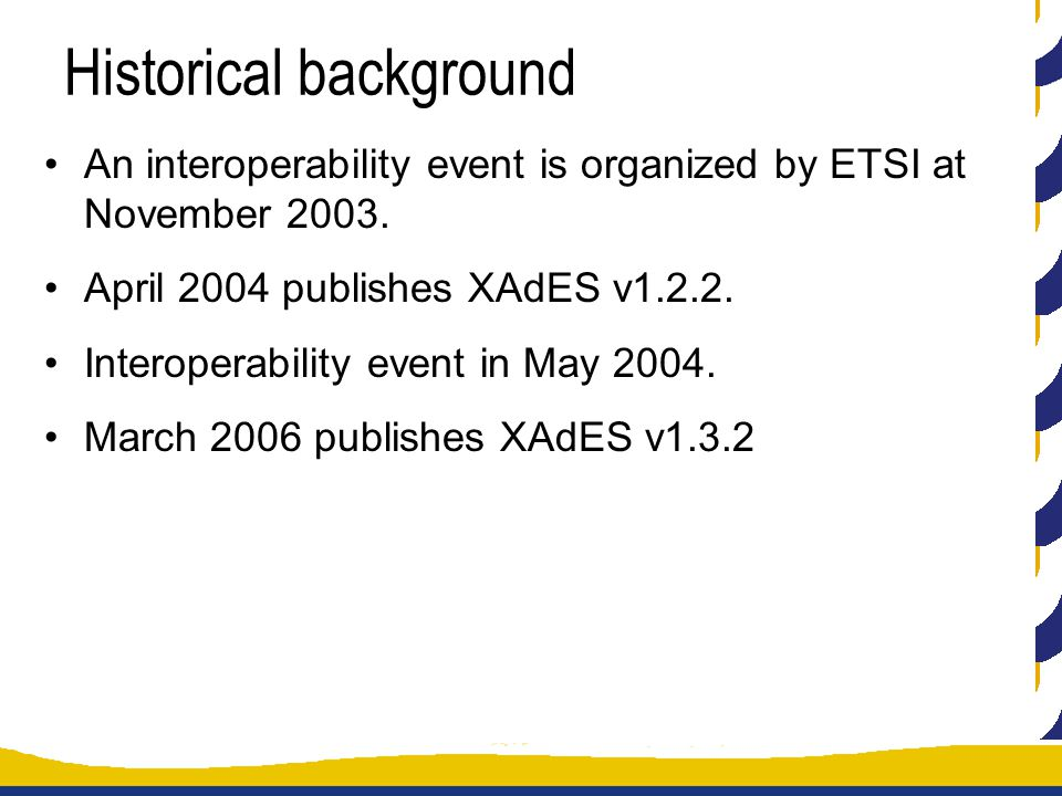 Historical background An interoperability event is organized by ETSI at November 2003.