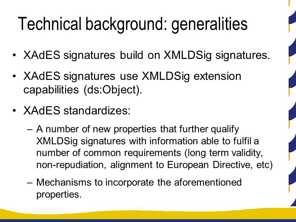 Technical background: generalities XAdES signatures build on XMLDSig signatures.