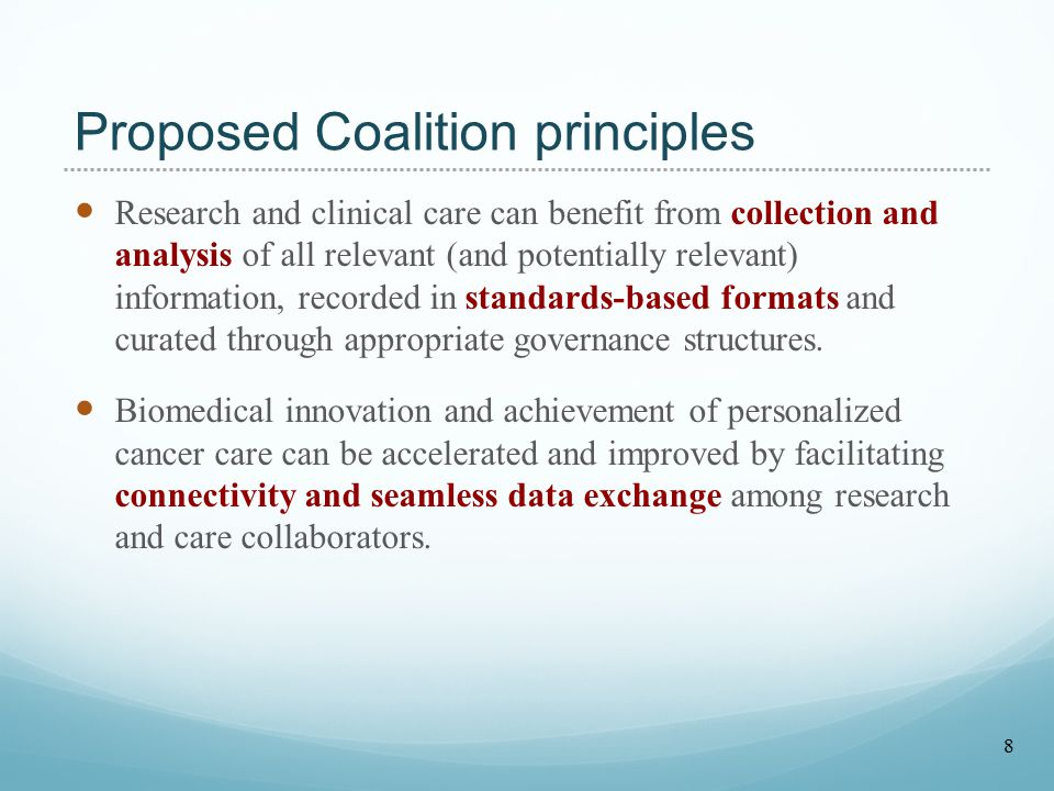 Proposed Coalition principles Research and clinical care can benefit from collection and analysis of all relevant (and potentially relevant) information, recorded in standards-based formats and curated through appropriate governance structures.
