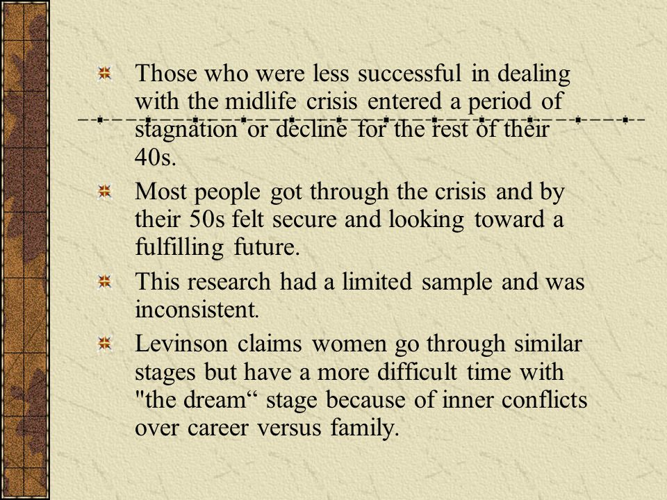Those who were less successful in dealing with the midlife crisis entered a period of stagnation or decline for the rest of their 40s. Most people got