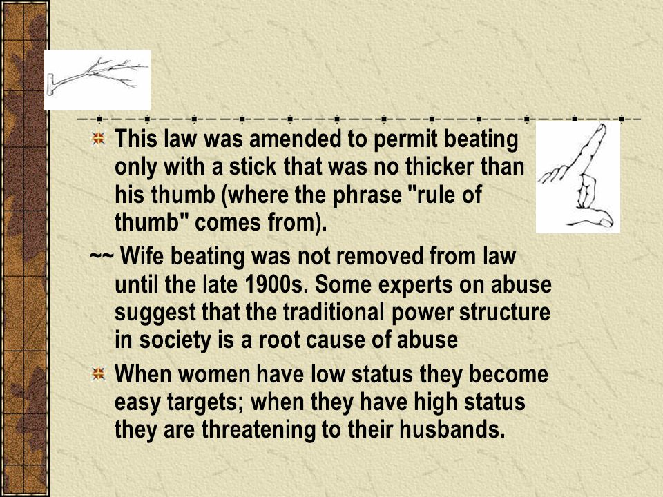 This law was amended to permit beating only with a stick that was no thicker than his thumb (where the phrase
