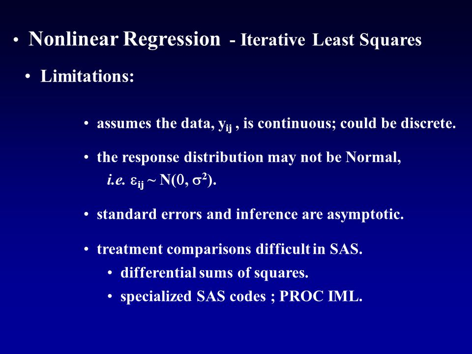 Nonlinear Regression - Iterative Least Squares Limitations: assumes the data, y ij, is continuous; could be discrete.
