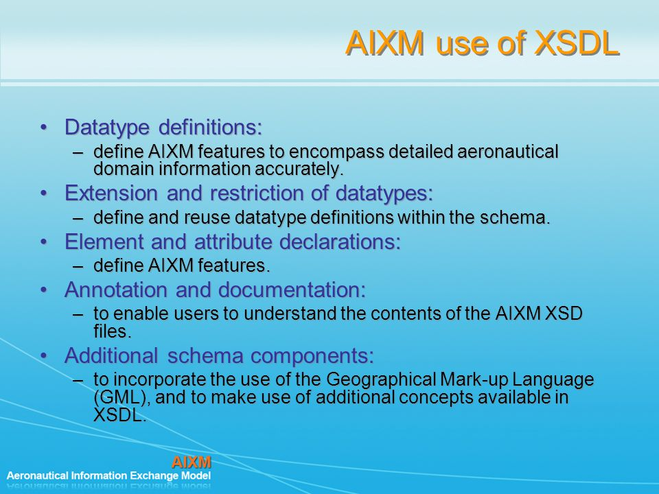 AIXM use of XSDL Datatype definitions: –define AIXM features to encompass detailed aeronautical domain information accurately.