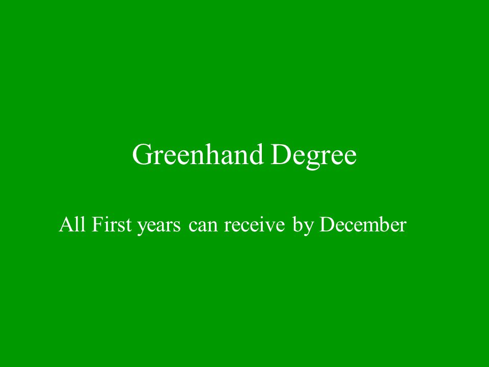 Greenhand Degree All First years can receive by December