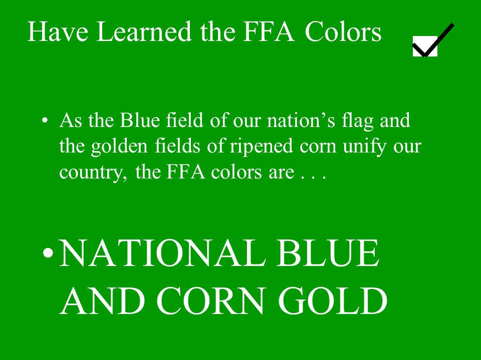Have Learned the FFA Colors As the Blue field of our nation's flag and the golden fields of ripened corn unify our country, the FFA colors are... NATI