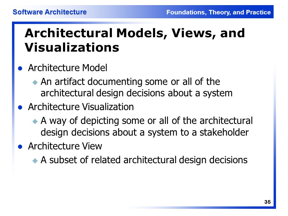 Foundations, Theory, and Practice Software Architecture 35 Architectural Models, Views, and Visualizations Architecture Model u An artifact documentin
