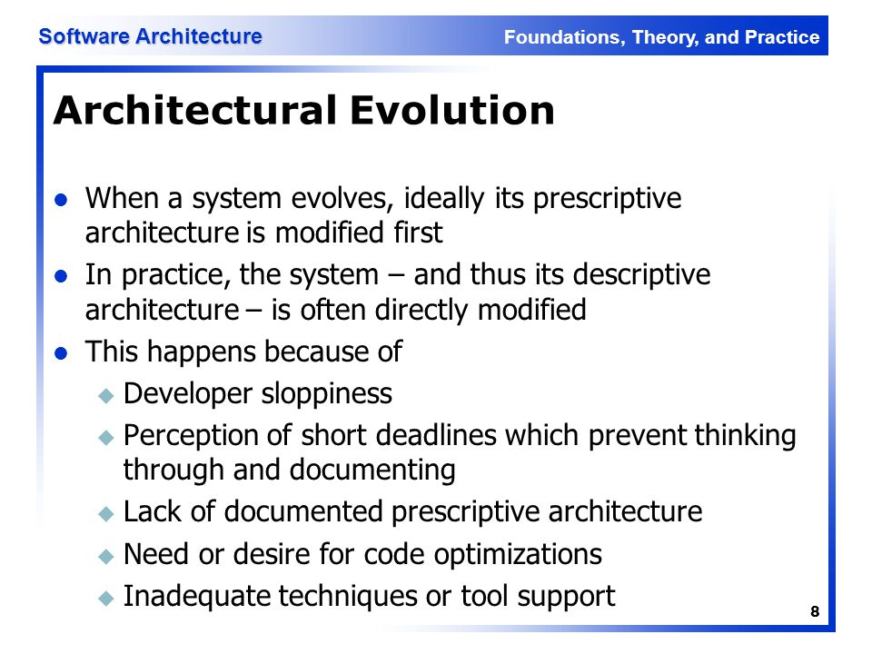 Foundations, Theory, and Practice Software Architecture 29 Examples of Connectors Procedure call connectors Shared memory connectors Message passing connectors Streaming connectors Distribution connectors Wrapper/adaptor connectors