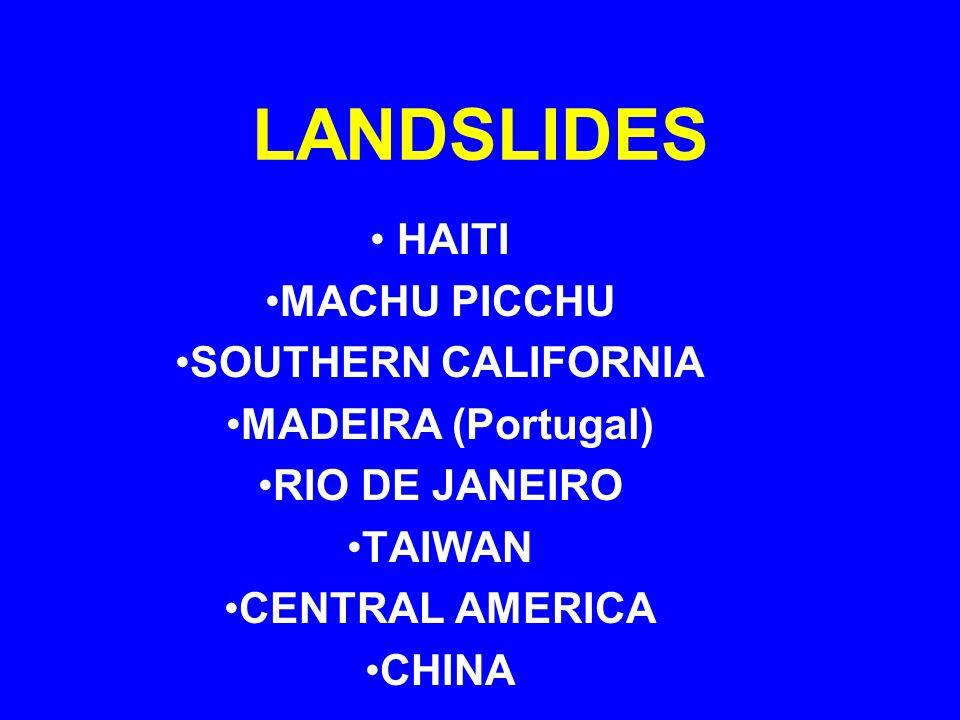 LANDSLIDES HAITI MACHU PICCHU SOUTHERN CALIFORNIA MADEIRA (Portugal) RIO DE JANEIRO TAIWAN CENTRAL AMERICA CHINA