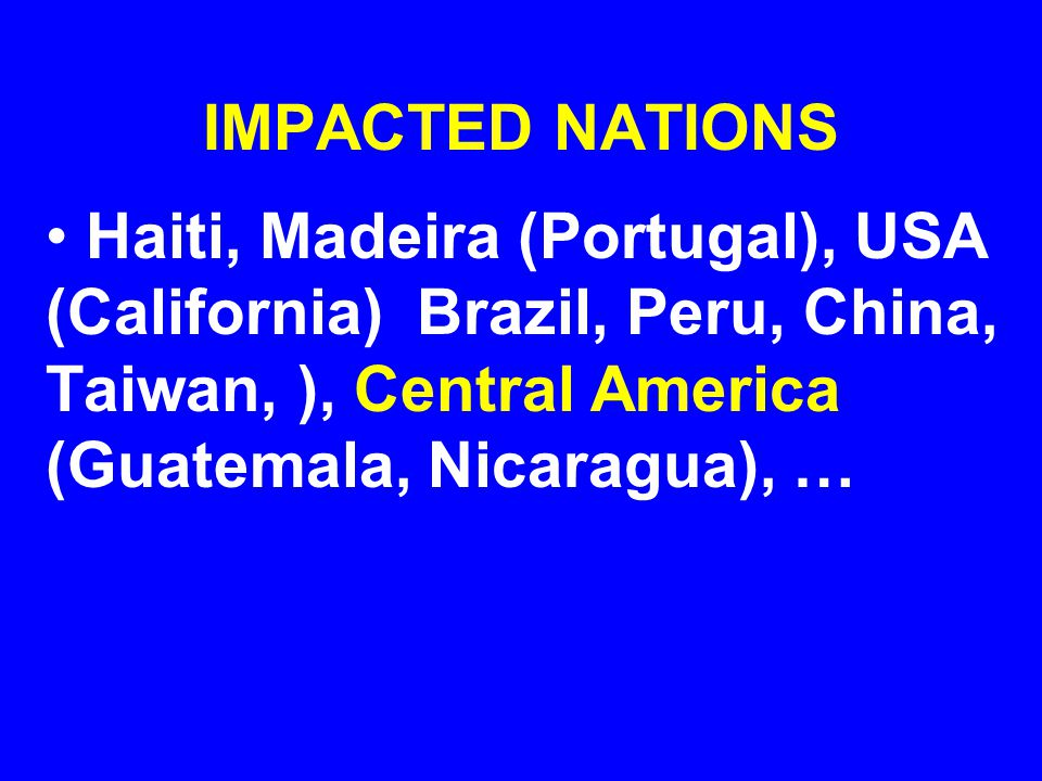 IMPACTED NATIONS Haiti, Madeira (Portugal), USA (California) Brazil, Peru, China, Taiwan, ), Central America (Guatemala, Nicaragua), …