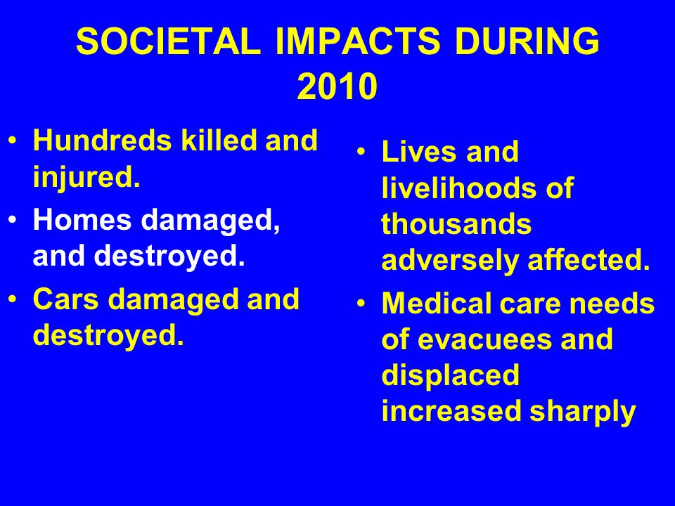 SOCIETAL IMPACTS DURING 2010 Hundreds killed and injured.