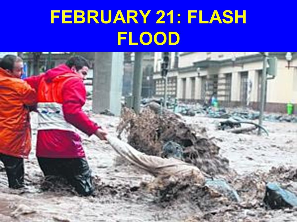 FEBRUARY 21: FLASH FLOOD